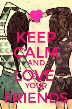 Keep calm and love your friends Manten la calma y ama a tus amigos ♥ Bff Quotes, Best Friend Quotes, Friendship Quotes, Sport Quotes, Wisdom Quotes, Qoutes, Keep Calm Posters, Keep Calm Quotes, Keep Calm Bilder