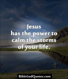 a reflection on jesus ability to calm the storm of life Being relational and good with people doesn't neutralize her ability to be transactional and get  he is calm in a storm,  as he lived a heavenly life,.