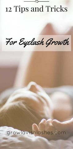 12 Tips and Tricks For Fast Eyelash Growth!