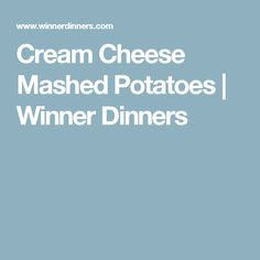Cream Cheese Mashed Potatoes | Winner Dinners