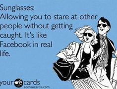 Sunglass quote- Allowing you to stare without getting caught.  It's like facebook in real life - hahaha- but some cause permanent eye damage #LOOKAWAY #NOtWorthIt