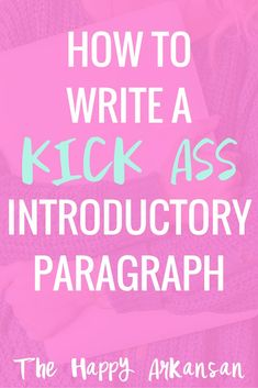 How To Write A Kick Ass Introductory Paragraph | Your introductory paragraph is often the first thing your professors see about any paper that you write for a class so it is very important that it makes a statement. Check out these tips on writing an amazing and kick ass intro paragraph in your college papers.