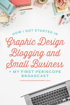 A look at getting started in graphic design, blogging and building a small business. Michelle from Elegance & Enchantment shares her struggles and success in her first Periscope Broadcast.