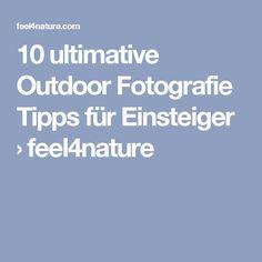 10 ultimative Outdoor Fotografie Tipps für Einsteiger › feel4nature