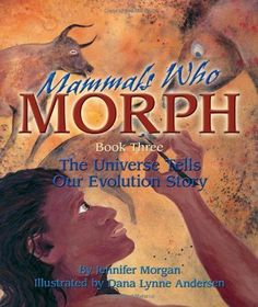 Mammals Who Morph: The Universe Tells Our Evolution Story: Book 3 (The Universe Series) (Sharing Nature with Children Books) by Jennifer Morgan