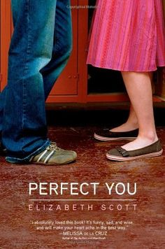 Perfect You by Elizabeth Scott. $9.99. Author: Elizabeth Scott. Publisher: Simon Pulse; Original edition (March 25, 2008). Reading level: Ages 14 and up