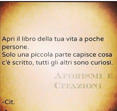 "Italian quote ""Open the book of you life to a few people. Only a small part understand what's written, all others are curious."""