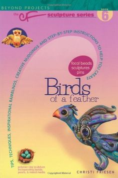 Birds of a Feather (Beyond Projects: The CF Sculpture Series, Book 6): Christi Friesen: 9780980231427: Amazon.com: Books