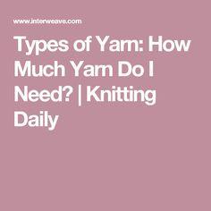 Types of Yarn: How Much Yarn Do I Need? | Knitting Daily