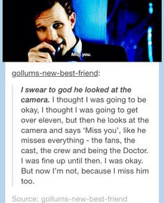 This. This is how I feel.  And Twelve is an interesting Doctor and all, and the dynamic between future companions will be fun considering how Clara and him are getting on; but no matter, I miss Eleven.