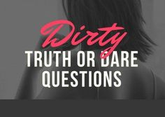 Looking for a way to have fun tonight with someone you like or love? Play truth or dare! Turn up the heat with all of these dirty truth or dare questions!