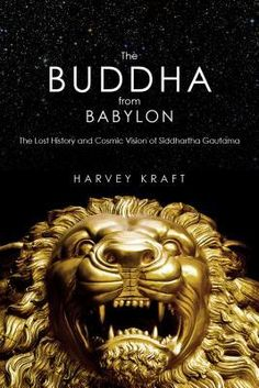 The+Buddha+from+Babylon:+The+Lost+History+and+Cosmic+Vision+of+Siddhartha+Gautama
