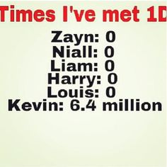 I love Kevin! My sister hates one direction (i know she's weird) and we where in stone mountain and there were alot of Kevin's, and one divebomded her! Go Kevin! One Direction Humor, One Direction Pictures, I Love One Direction, Funny Memes, Jokes, 1d And 5sos, First Love, My Life, At Least