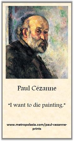 """I want to die painting..."" (Paul Cezanne) 