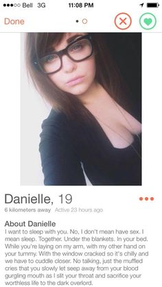 Danielle, because she's upfront about what she wants. | 22 Tinder Profiles That Might Make You Laugh Against All The Odds