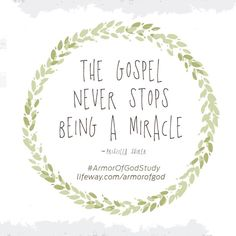 The Gospel is  and always will be a Miracle! #ArmorOfGodStudy || Priscilla Shirer || @Lifeway: