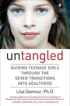 """How do you stay connected with your teen daughter and other questions answered by the author of the new book """"Untangled: Guiding Teenage Girls Through the Seven Transitions into Adulthood."""""""