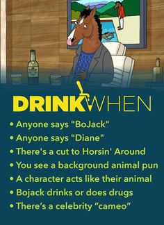 Drink like a racehorse with the BoJack Horseman Drinking Game. Drink When There's an animal pun, Bojack drinks or does drugs... --  drinking games, drinking games for 2, netflix, #BingeDrinking