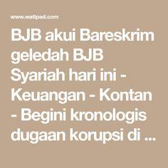 BJB akui Bareskrim geledah BJB Syariah hari ini - Keuangan - Kontan - Begini kronologis dugaan korupsi di BJB Syariah - Keuangan - Kontan  - Wattpad