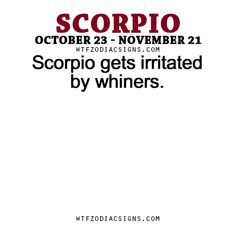 Scorpio gets irritated by whiners. - WTF Zodiac Signs Daily Horoscope!
