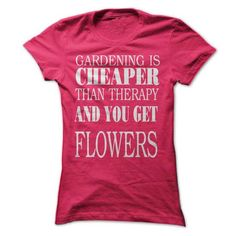 Gardening Is Cheaper Than Therapy And You Get Tomatoes T-Shirts & Hoodies