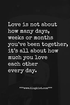 Love is not about how many days, weeks or months you've been together, it's all about how much you love each other every day. #love #quotes #lovequotes #relationships #lovelyquotes #bestlovequotes #toplovequotes #blogkiatlovequotes Waiting For U, Loving Someone Quotes, Top Love Quotes, How Many Days, Love Each Other, Heart Quotes, Reading Quotes, Till Death, Romantic Quotes