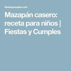 Mazapán casero: receta para niños   Fiestas y Cumples