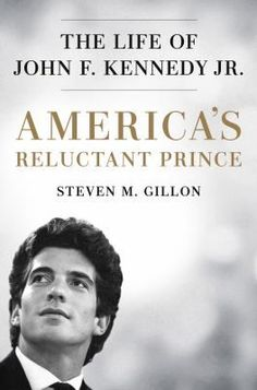 Herunterladen oder Online Lesen America's Reluctant Prince Kostenlos Buch (PDF ePub - Steven M. Gillon, A major new biography of John F. from a leading historian who was also a close friend, America's. Jfk Jr, Prince, New York Times, Ny Times, John Kennedy Jr., New Books, Books To Read, Believe, Electronic