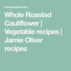 Whole Roasted Cauliflower | Vegetable recipes | Jamie Oliver recipes