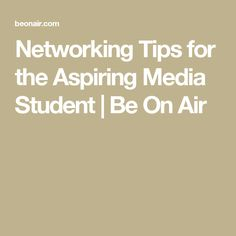 Networking Tips for the Aspiring Media Student   Be On Air