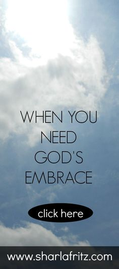 Are you scared, wounded or in the need of a little hope? Learn how God's embrace can help.
