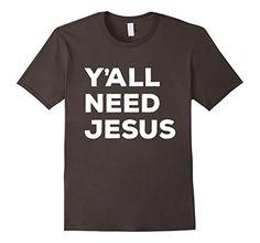 Mens Y'ALL NEED JESUS Funny T-Shirt Religious Christian 2... https://www.amazon.com/dp/B0762NY3GM/ref=cm_sw_r_pi_dp_x_Qta0zbFPVEHBJ