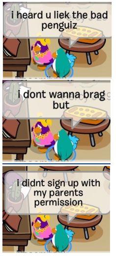 Club penguin, homie. Lol
