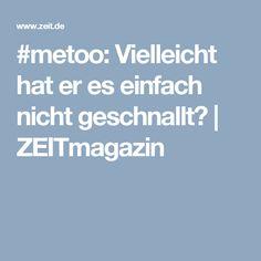 #metoo: Vielleicht hat er es einfach nicht geschnallt? | ZEITmagazin
