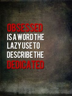 Quotes for Motivation and Inspiration QUOTATION – Image : As the quote says – Description People tell me I'm obsessed with cats and animals… fools. It's called dedication to something that is important to me. Motivacional Quotes, Life Quotes Love, Great Quotes, Quotes To Live By, Inspirational Quotes, Life Sayings, Citation Motivation Sport, Fitness Motivation Quotes, Crossfit Motivation