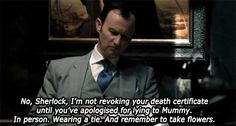 Mycroft knows what matters. Why do I feel like Sherlock will say sorry to mrs. Hutson with flowers and chocolate, full suit and tie, but at most send his mother a text, or forget to tell her all together.