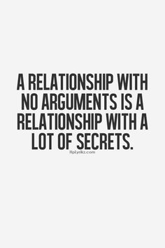 And secrets lead to arguments. There is no winning. I don't trust anyone anymore…