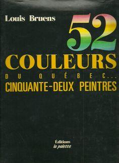 BRUENS, LOUIS. 52 couleurs du Québec... Cinquante-deux peintres.