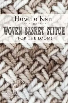 Day How to Knit the Woven Basket Stitch Days of Knitting Series} - The Vintage Storehouse & Company Round Loom Knitting, Loom Knitting Stitches, Spool Knitting, Bamboo Knitting Needles, Loom Knitting Projects, Knifty Knitter, Knitting Tutorials, Knitting Ideas, Loom Love