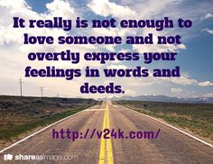 It really is not enough to love someone and not overtly express your feelings in words and deeds. / http://v24k.com/
