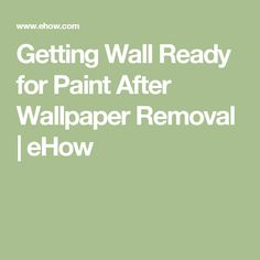 Getting Wall Ready for Paint After Wallpaper Removal | eHow