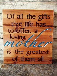 Of All The Gifts That Life Has to Offer A Mother Is the Greatest Gift Of All Quotes For Mom Reclaimed Wood Handpainted Signs Sayings