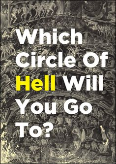 Quiz: Which Circle Of Hell Will You Go To? - Based on Dante's Inferno.