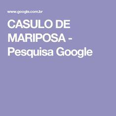 CASULO DE MARIPOSA - Pesquisa Google