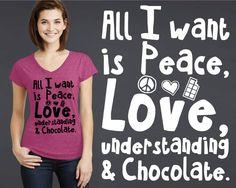 Peace Love Understanding & Chocolate | Funny Tee | Chocolate Lover Gift | Chocolate Shirt | Chocolate Quotes | Korena Loves by KorenaLoves on Etsy