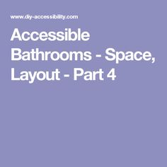 Accessible Bathrooms - Space, Layout - Part 4