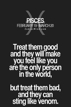 "Pisces: ""#Pisces ~ Treat them good, and they will make you feel like you are the only person in the world...."""