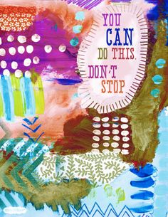 Don't give up honey. You can do this. :: from Jessica Swift