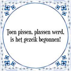 Toen pissen plassen werd, is het gezeik begonnen - Bekijk of bestel deze Tegel nu op Tegelspreuken.nl