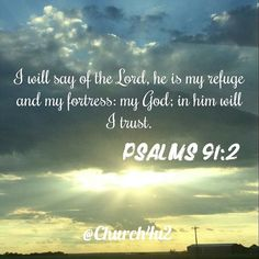 """Psalms 91-2 """"I will say of the Lord  He is my refuge and my fortress: my God; in him will trust."""" #KingJamesVersion #KingJamesBible #KJVBible #KJV #Bible #BibleVerse #BibleVerseImage #BibleVersePic #Verse #BibleVersePicture #Picture #Pic #Image #KJVBibleVerse #DailyBibleVerse"""